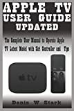 APPLE TV USER GUIDE UPDATED: The Complete User Manual to Operate Apple TV Latest Model with Siri Controller and Tips