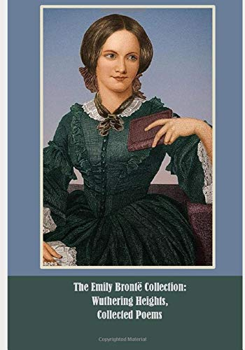 The Emily Brontë Collection: Wuthering Heights, Collected Poems: (Illustrated)