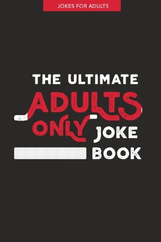 Jokes for Adults: The Ultimate Adult Only Joke Book: It's Lewd, it's Crude and it's Rude! (Dirty Jokes) (Volume 1)