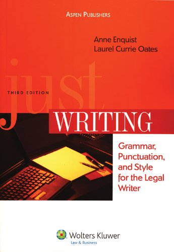 Just Writing: Grammar, Punctuation and Style for Legal...