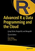 Advanced R 4 Data Programming and the Cloud: Using PostgreSQL, AWS, and Shiny Front Cover