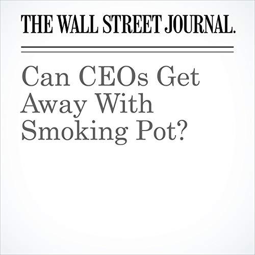 Can CEOs Get Away With Smoking Pot? copertina