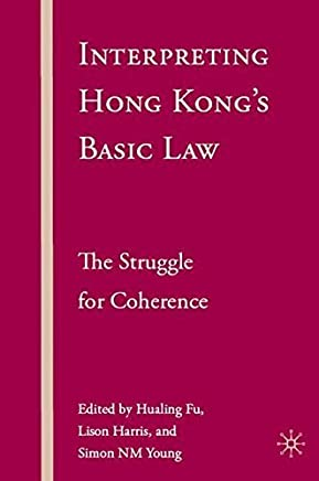 Interpreting Hong Kongs Basic Law: The Struggle for Coherence by Hualing Fu Lison Harris Simon Young(2008-01-28)