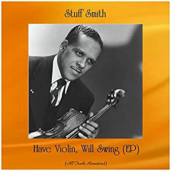 Have Violin, Will Swing (Ep) [All Tracks Remastered]