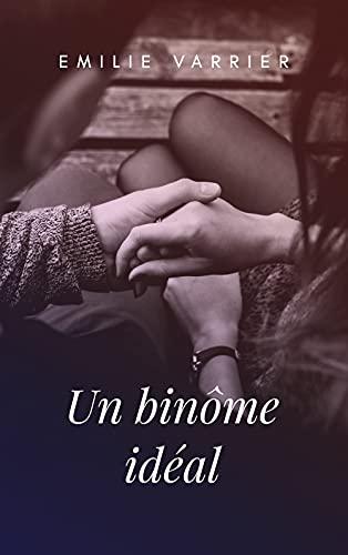 Un binôme idéal: Une romance optimiste qui réveille l'envie d'aimer. Suivez une jeune femme dans une histoire d'amour pleine de douceur. (French Edition)