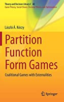 Partition Function Form Games: Coalitional Games with Externalities (Theory and Decision Library C (48))