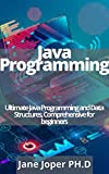Java Programming: Ultimate Java Programming and Data Structures, Comprehensive for beginners (English Edition)