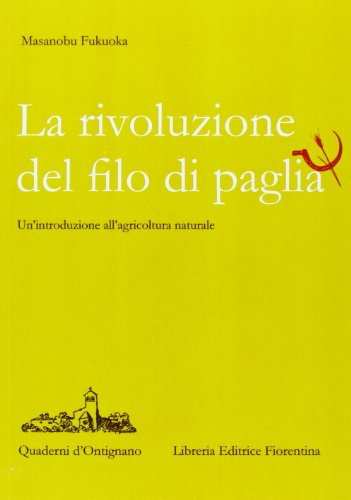 La rivoluzione del filo di paglia. Un'introduzione all'agricoltura naturale (Quaderni d'Ontignano)