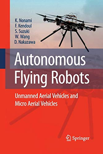 Autonomous Flying Robots: Unmanned Aerial Vehicles and Micro Aerial Vehicles