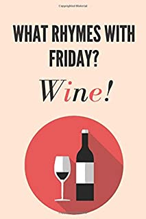 What rhymes with friday? Wine: Wine gift for wine lovers, men, women, boys and girls | Lined notebook/journal/diary/logbook/jotter
