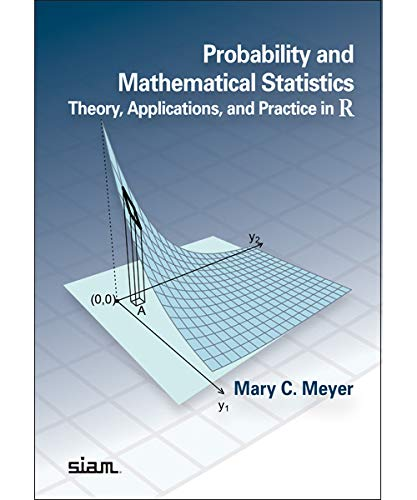 Compare Textbook Prices for Probability and Mathematical Statistics: Theory, Applications, and Practice in R  ISBN 9781611975772 by Mary C. Meyer