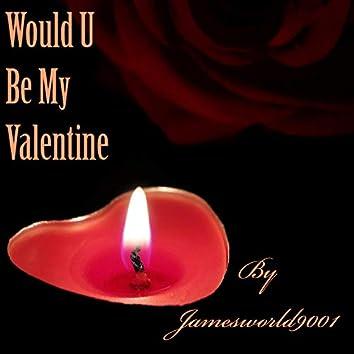 Would U Be My Valentine