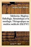 Médecine. Hygiène. Pathologie. Séméiotique et la nosologie. Thérapeutique ou matière médicale: Médecine Militaire. Médecine Vétérinaire. Médecine Légale. Jurisprudence. Tome 5 (Généralités)