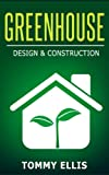 Greenhouse: Design & Construction! How to Design and Construct a Greenhouse on a Budget (DIY) (Greenhouse, Design, Construction, Budget, DIY)