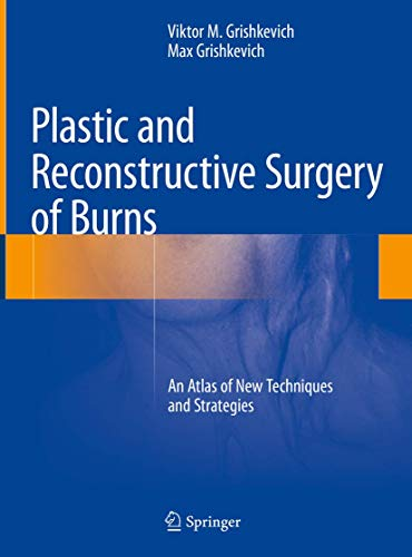 Plastic and Reconstructive Surgery of Burns: An Atlas of New Techniques and Strategies