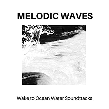 Melodic Waves - Wake to Ocean Water Soundtracks