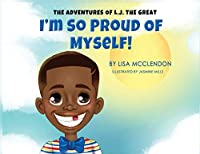 The Adventures of L.J. the Great: I'm So Proud of Myself
