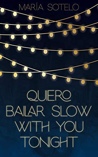 Quiero bailar slow with you tonight