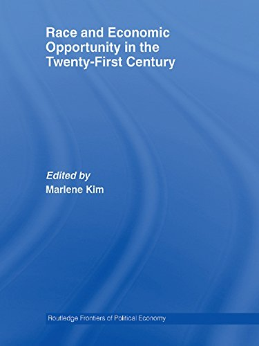 Race and Economic Opportunity in the Twenty-First Century (Routledge Frontiers of Political Economy Book 90)