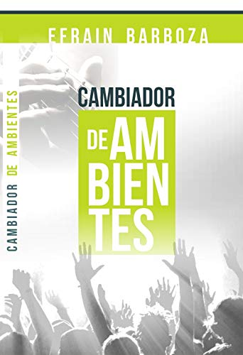 Cambiador de Ambientes: Adoración que transforma ambientes y establece el reino de Dios. (ADORACION) (Spanish Edition)