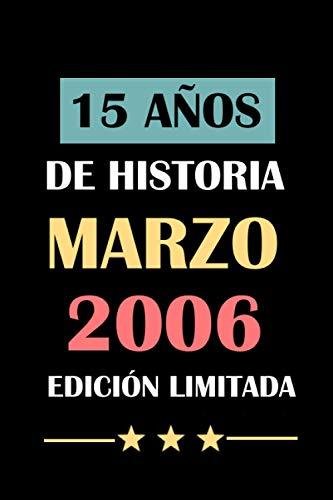 15 Años De Historia Marzo 2006 Edición Limitada: cuaderno cumpleaños, regalos de cumpleaños para niños, niñas, 15 años cumpleaños,