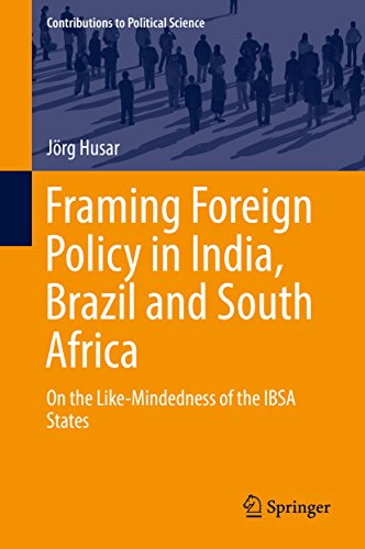 Framing Foreign Policy in India, Brazil and South Africa: On the Like-Mindedness of the IBSA States (Contributions to Political Science)
