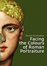 Facing the Colours of Roman Portraiture: Exploring the Materiality of Ancient Polychrome Forms (Image & Context)