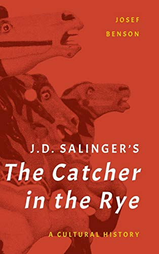 J. D. Salinger's The Catcher in the Rye: A Cultural History