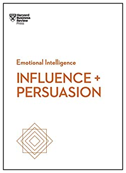 Influence and Persuasion (HBR Emotional Intelligence Series) by [Harvard Business Review, Nick Morgan, Robert B. Cialdini, Linda A. Hill, Nancy Duarte]