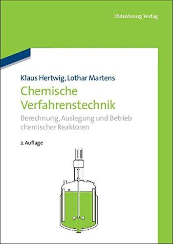 Chemische Verfahrenstechnik: Berechnung, Auslegung und Betrieb chemischer Reaktoren: Berechnung, Auslegung und Betrieb chemischer Reaktoren