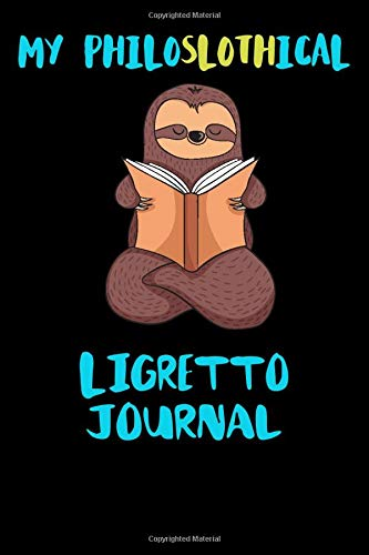 My Philoslothical Ligretto Journal: Blank Lined Notebook Journal Gift Idea For (Lazy) Sloth Spirit Animal Lovers