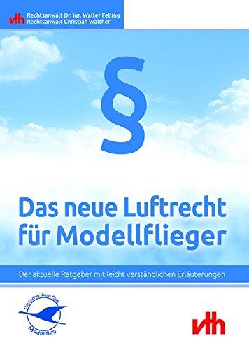 Das neue Luftrecht für Modellflieger: Der aktuelle Ratgeber mit leicht verständlichen Erläuterungen
