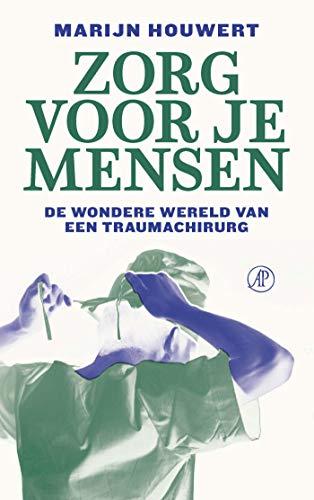 Zorg voor je mensen: De wondere wereld van een traumachirurg (Dutch Edition)
