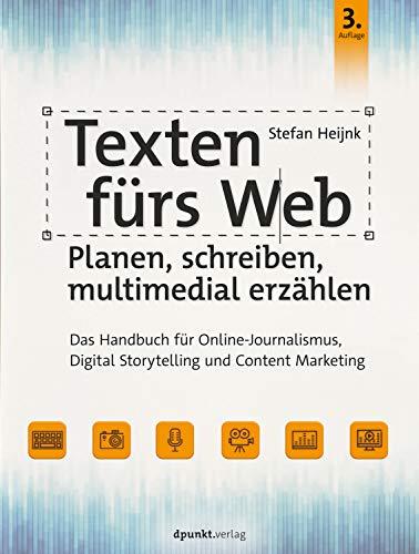 Texten fürs Web: Planen, schreiben, multimedial erzählen: Das Handbuch für...