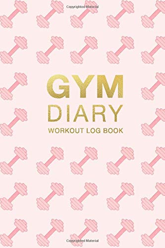 Gym Diary Workout Log Book: Pink Dumbbells Physical Fitness & Body Building Work Out Log Book For Women - Track Exercise, Reps, Weights, Sets & Notes - 6' x 9'