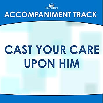 Cast Your Care Upon Him (Made Popular by Walt Mills) [Accompaniment Track]