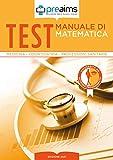 Preaims. Manuale di matematica. Test medicina, odontoiatria e professioni sanitarie
