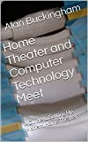 Home Theater and Computer Technology Meet: A Guide to Setting Up Modern Home Theater
