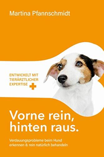 Vorne rein, hinten raus: Verdauungsprobleme beim Hund erkennen & rein natürlich behandeln - mit tierärztlicher Expertise