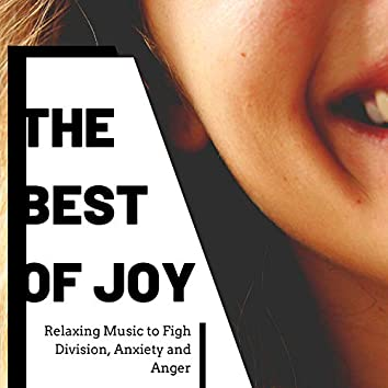 The Best of Joy: Relaxing Music to Figh Division, Anxiety and Anger