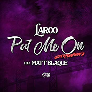 Put Me On (Anniversary) [feat. Matt Blaque]