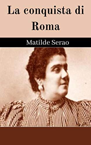 La conquista di Roma illustrata: Romanzo (Classic Reprint)