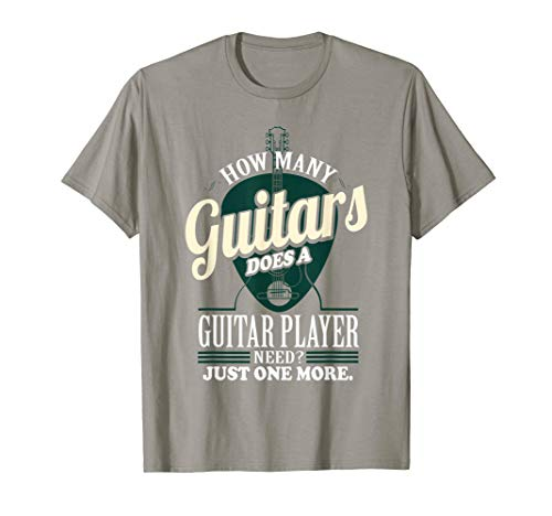How Many Guitars Does A Guitar Player Need T-Shirt