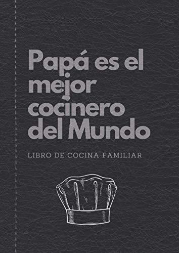 Papa es el Mejor Cocinero del Mundo | Libro de Cocina Familiar: Libreta recetario para escribir tus propias recetas de cocina, trucos, ingredientes y ... que les gusta cocinar. (Recetarios de Cocina)