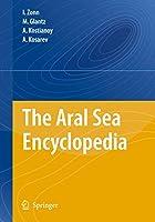 The Aral Sea Encyclopedia (Encyclopedia of Seas)