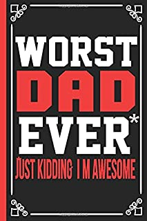 Worst DaD Ever: Perfect For Father's Day Gifts, unique notebook for dad to write in, funny novelty gift for a great dad, g...