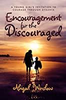 Encouragement for the Discouraged: A Young Woman's Invitation To Courage Through Dyslexia