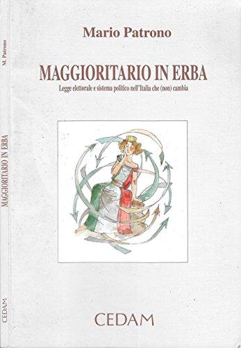 MAGGIORITARIO IN ERBA. Legge elettorale e sistema politico nell'italia che (non) cambia.