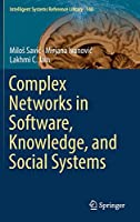 Complex Networks in Software, Knowledge, and Social Systems (Intelligent Systems Reference Library (148))