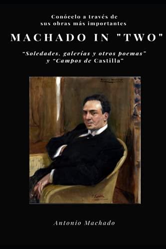 """Machado """"in two"""": """"Soledades, galerías y otros poemas"""" y """"Campos de Castilla"""": Conócelo a través de sus obras mas importantes (Bicefalia)"""